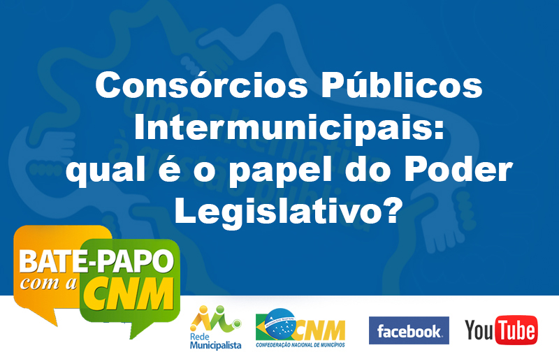 Bate-papo com a CNM aborda o papel do Legislativo nos Consórcios Públicos Intermunicipais