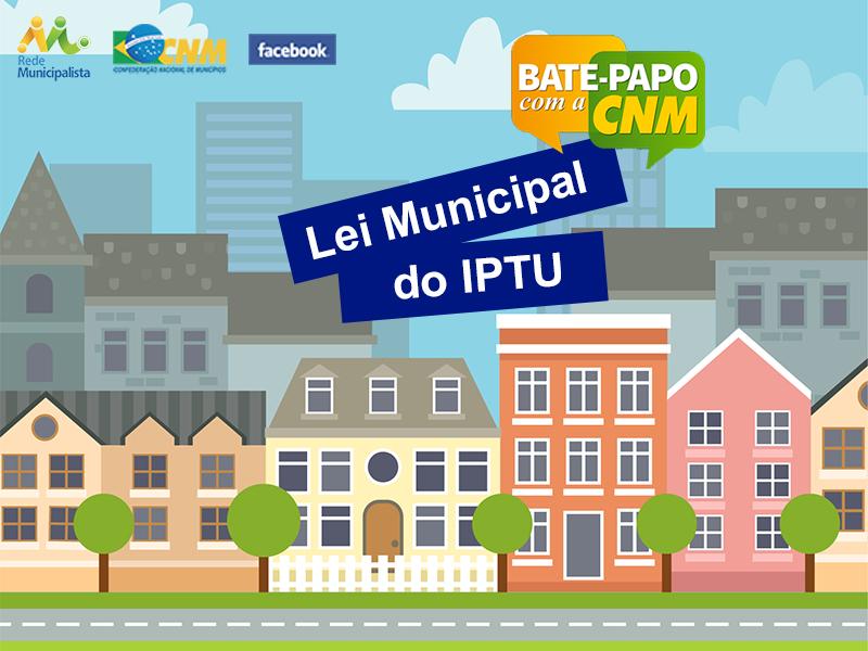Bate-papo com a CNM fala sobre Lei Municipal do IPTU