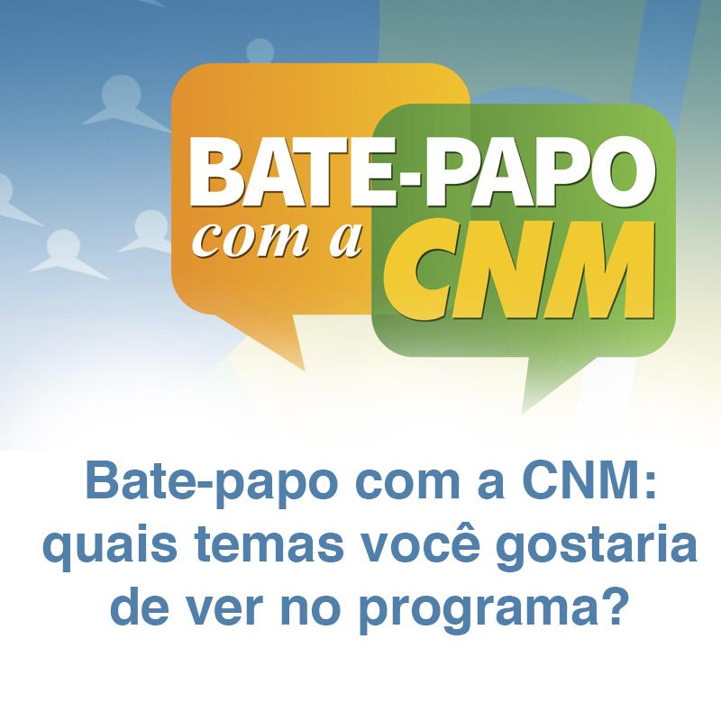 Bate-papo com a CNM: quais temas você gostaria de ver no programa?
